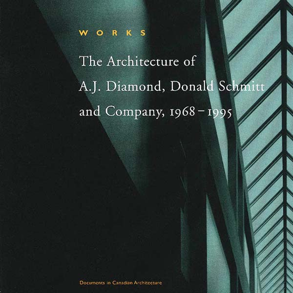 Works The Architecture Of A J Diamond Donald Schmitt And Company 1968 1995 Dalhousie